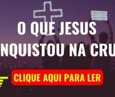 O que JESUS Conquistou na Cruz?