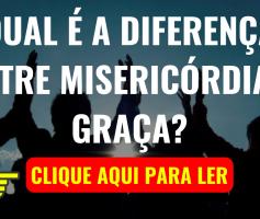 Qual é a Diferença Entre Misericórdia e Graça?