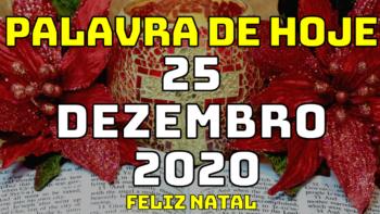 Palavra de Hoje SEXTA dia 25 de DEZEMBRO de 2020 (FELIZ NATAL)