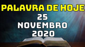 Palavra de Hoje QUARTA dia 25 de NOVEMBRO de 2020