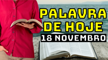 Palavra de Hoje dia 18 Novembro de 2020 – QUARTA