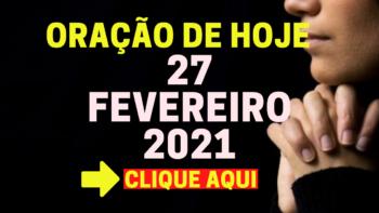 Oração de Hoje SÁBADO 27 de FEVEREIRO de 2021