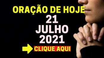 Oração de Hoje QUARTA 21 de JULHO de 2021